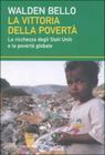 Vittoria della povertà. La ricchezza degli Stati Uniti e la povertà globale (La) - Walden Bello | Thecosgala.com