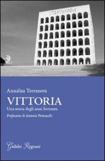 Vittoria. Una storia degli anni settanta - Annalisa Terranova | Kritjur.org