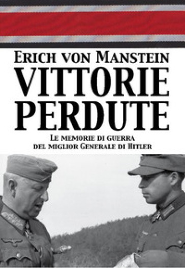 Vittorie perdute. Le memorie di guerra del miglior Generale di Hitler - Erich VON MANSTEIN |