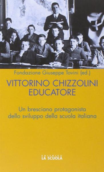Vittorini Chizzolini educatore. Un bresciano protagonista dello sviluppo della scuola italiana - Fondazione Tovini |