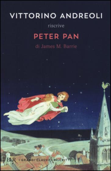 Vittorino Andreoli riscrive «Peter Pan» di James M. Barrie - Vittorino Andreoli |