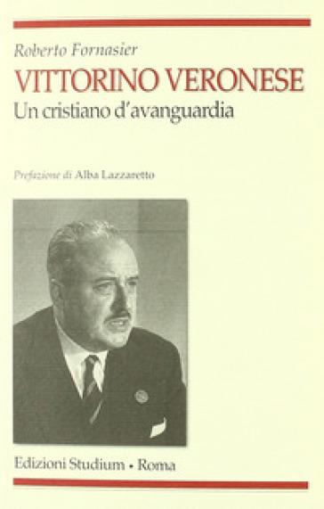 Vittorino Veronese. Un cristiano d'avanguardia - Roberto Fornasier | Kritjur.org