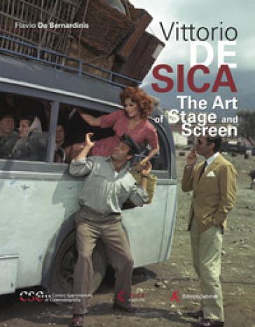 Vittorio De Sica. The art of stage and screen - Flavio De Bernardinis   Rochesterscifianimecon.com