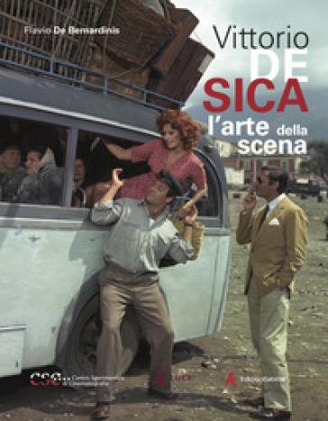 Vittorio De Sica. L'arte della scena - Flavio De Bernardinis | Thecosgala.com