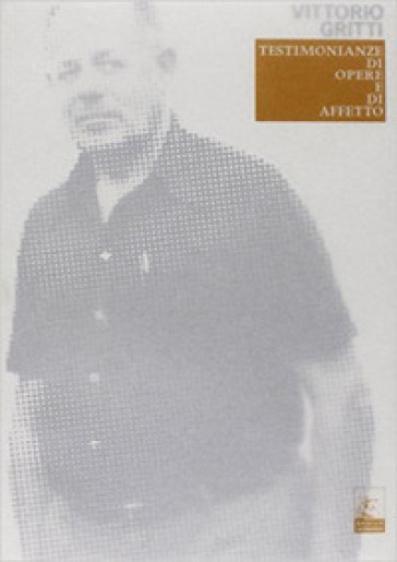 Vittorio Gritti. Testimonianze di opere e di affetto - Balilla Gritti  