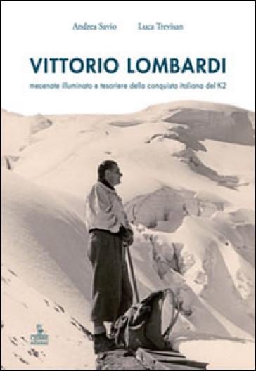 Vittorio Lombardi. Mecenate illuminato e tesoriere della conquista italiana del K2 - Luca Trevisan   Kritjur.org