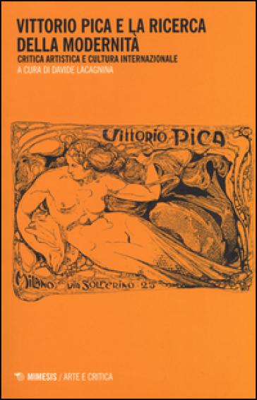 Vittorio Pica e la ricerca della modernità. Critica artistica e cultura internazionale - D. Lacagnina | Jonathanterrington.com