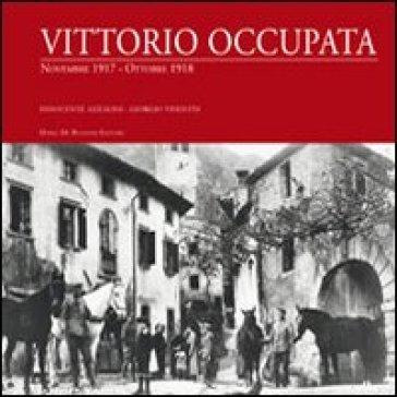 Vittorio occupata. Novembre 1917-Ottobre 1918 - Innocente Azalini |