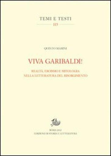 Viva Garibaldi! Realtà, eroismo e mitologia nella letteratura del Risorgimento - Quinto Marini   Thecosgala.com