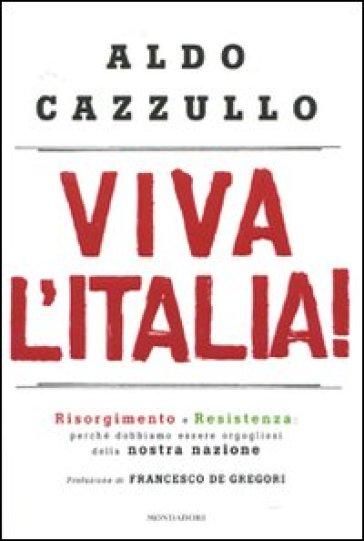 Viva l'Italia! Risorgimento e Resistenza: perché dobbiamo essere orgogliosi della nostra storia - Aldo Cazzullo   Ericsfund.org