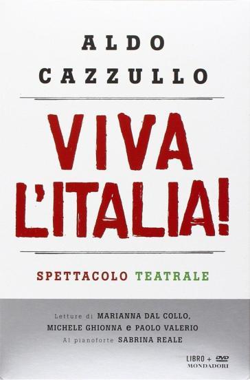 Viva l'Italia! Risorgimento e Resistenza: perché dobbiamo essere orgogliosi della nostra nazione. Con DVD - Aldo Cazzullo | Jonathanterrington.com