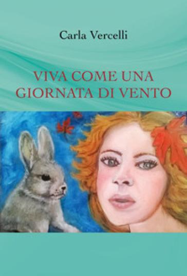 Viva come una giornata di vento - Carla Vercelli |