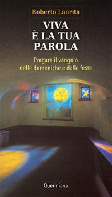 Viva è la tua parola. Pregare il Vangelo delle domeniche e delle feste - Roberto Laurita | Thecosgala.com