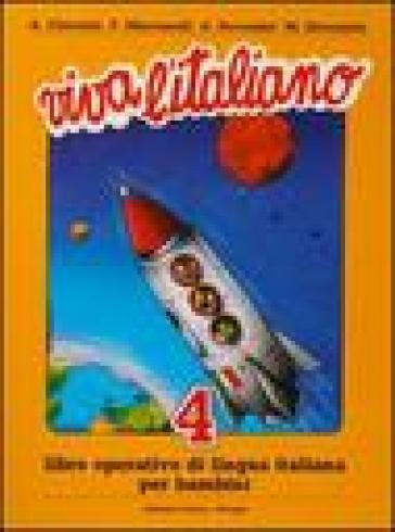 Viva l'italiano. Libro operativo di lingua italiana per bambini. 4.