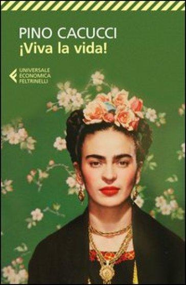 Viva la vida! - Pino Cacucci  