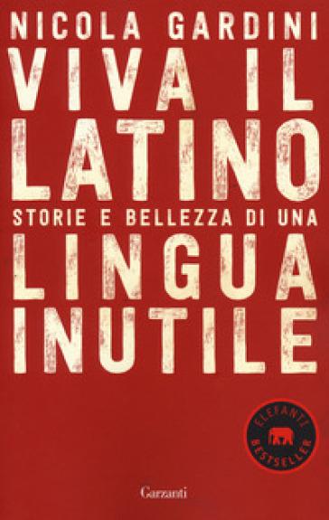 Viva il latino. Storie e bellezza di una lingua inutile - Nicola Gardini |