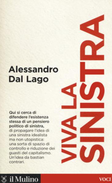 Viva la sinistra. Il futuro di un'idea - Alessandro Dal Lago | Jonathanterrington.com