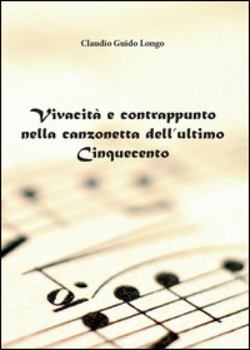 Vivacità e contrappunto nella canzonetta dell'ultimo Cinquecento - Claudio G. Longo pdf epub