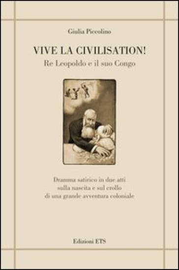 Vive la civilisation! Re Leopoldo e il suo Congo