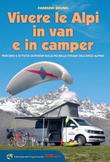 Vivere le Alpi in van e in camper. Percorsi e attività outdoor sulle più belle strade dell'arco alpino - Fabrizio Bruno   Thecosgala.com