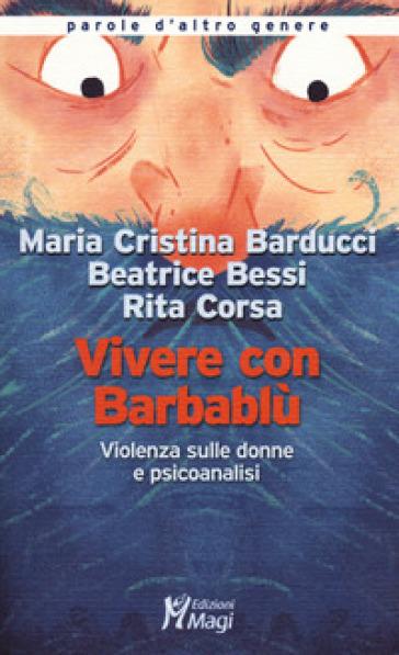 Vivere con Barbablù. Violenza sulle donne e psicoanalisi - Maria Cristina Barducci pdf epub