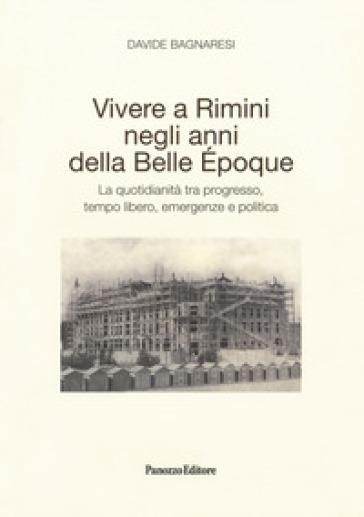 Vivere a Rimini negli anni della Belle Epoque. La quotidianità tra progresso, tempo libero, emergenze e politica - Davide Bagnaresi | Kritjur.org