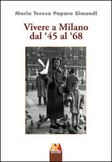 Vivere a Milano dal '45 al '68