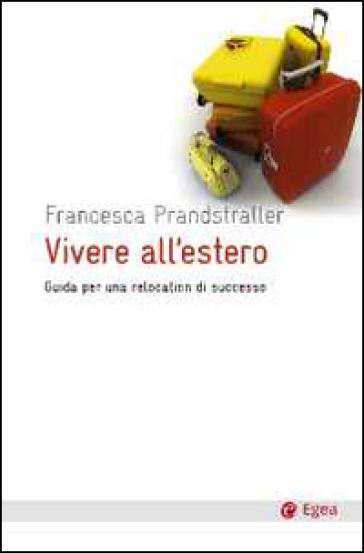 Vivere all'estero. Guida per una relocation di successo - Francesca Prandstraller | Thecosgala.com