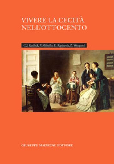 Vivere la cecità nell'Ottocento - Catherine J. Kudlick |