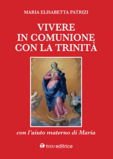 Vivere in comunione con la Trinità con l'aiuto materno di Maria - Maria Elisabetta Patrizi | Thecosgala.com