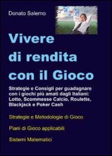Vivere di rendita con il gioco - Donato Salerno |