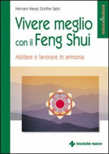 Vivere meglio con il Feng Shui. Abitare e lavorare in armonia - Gunther Sator |