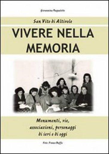 Vivere nella memoria. Monumenti, vie, associazioni, personaggi di ieri e di oggi - Giovannina Pasqualotto |