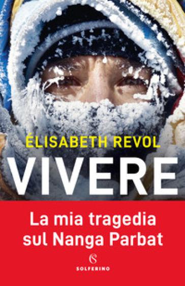 Vivere. La mia tragedia sul Nanga Parbat - Elisabeth Revol |