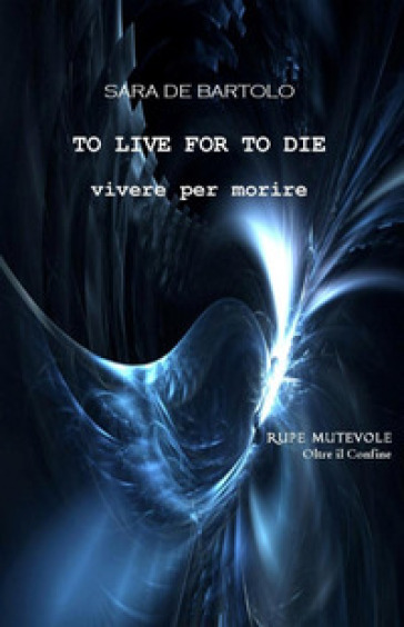 Vivere per morire. To live for to die