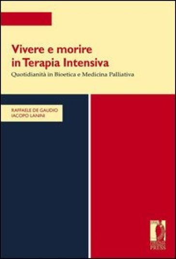 Vivere e morire in terapia intensiva. Quotidianità in bioetica e medicina palliativa