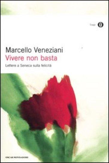 Vivere non basta. Lettere a Seneca sulla felicità - Marcello Veneziani |