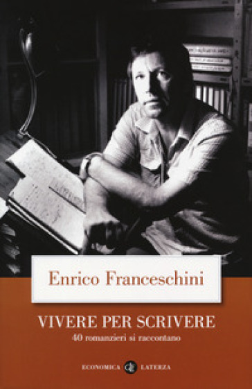 Vivere per scrivere. 40 romanzieri si raccontano - Enrico Franceschini |