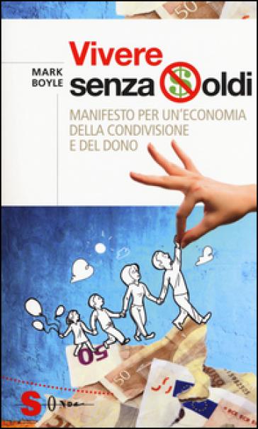 Vivere senza denaro. Manifesto per un'economia della condivisione e del dono - Mark Boyle pdf epub