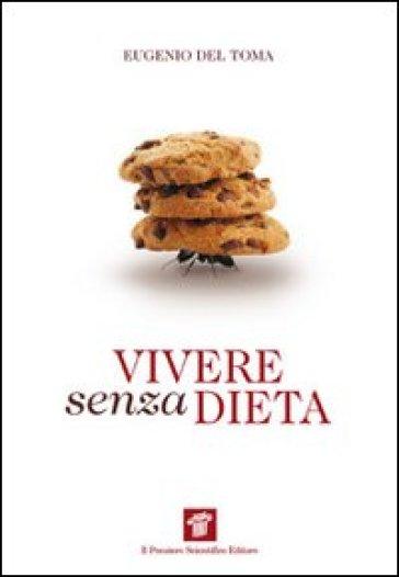 Vivere senza dieta - Eugenio Del Toma  