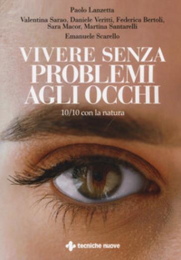 Vivere senza problemi agli occhi. 10/10 con la natura - Paolo Lanzetta |