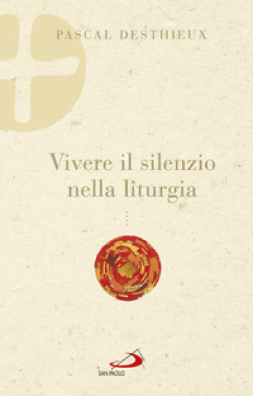 Vivere il silenzio nella liturgia - Pascal Desthieux | Kritjur.org