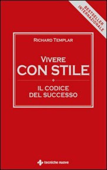 Vivere con stile. Il codice del successo - Richard Templar   Ericsfund.org