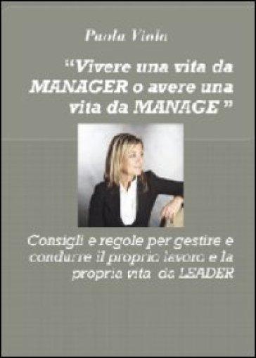 Vivere una vita da manager o avere una vita da manager - Paola Viola |