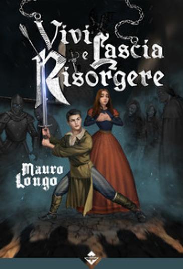 Vivi e lascia risorgere - Mauro Longo   Thecosgala.com