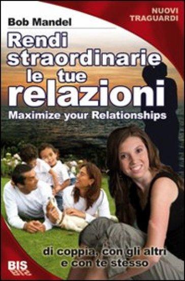Vivi relazioni straordinarie. Di coppia, con gli altri e con te stesso - Robert Mandel pdf epub