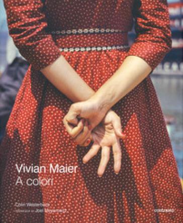 Vivian Maier a colori. Ediz. illustrata - Colin Westerbeck |