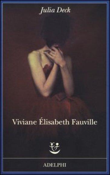 Viviane Elisabeth Fauville - Julia Deck |