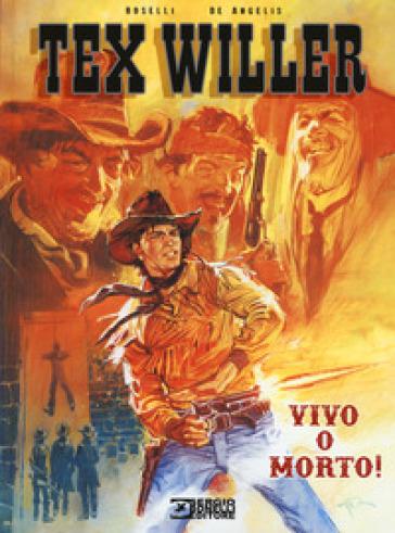 Vivo o morto! Tex Willer - Mauro Boselli | Jonathanterrington.com
