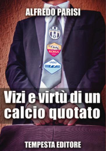 Vizi e virtù di un calcio quotato - Alfredo Parisi pdf epub